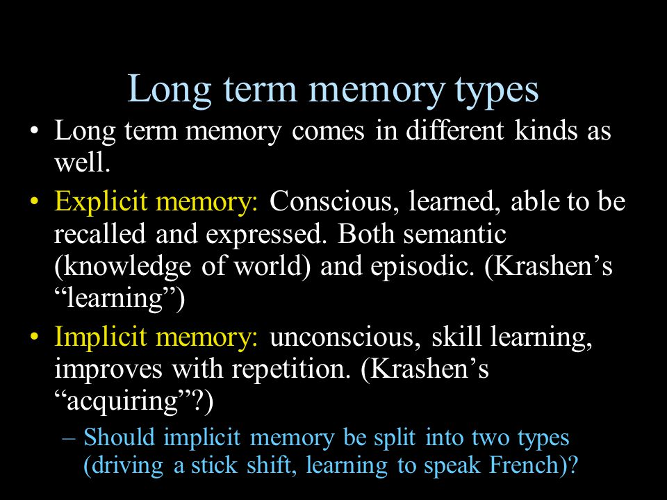 Long term memory types Long term memory comes in different kinds as well.