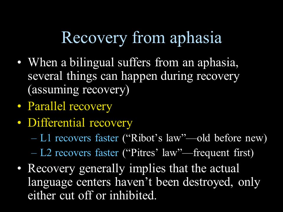 Recovery from aphasia When a bilingual suffers from an aphasia, several things can happen during recovery (assuming recovery)