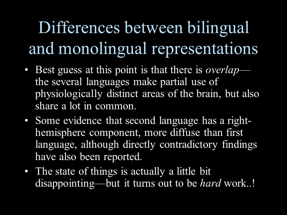 Differences between bilingual and monolingual representations