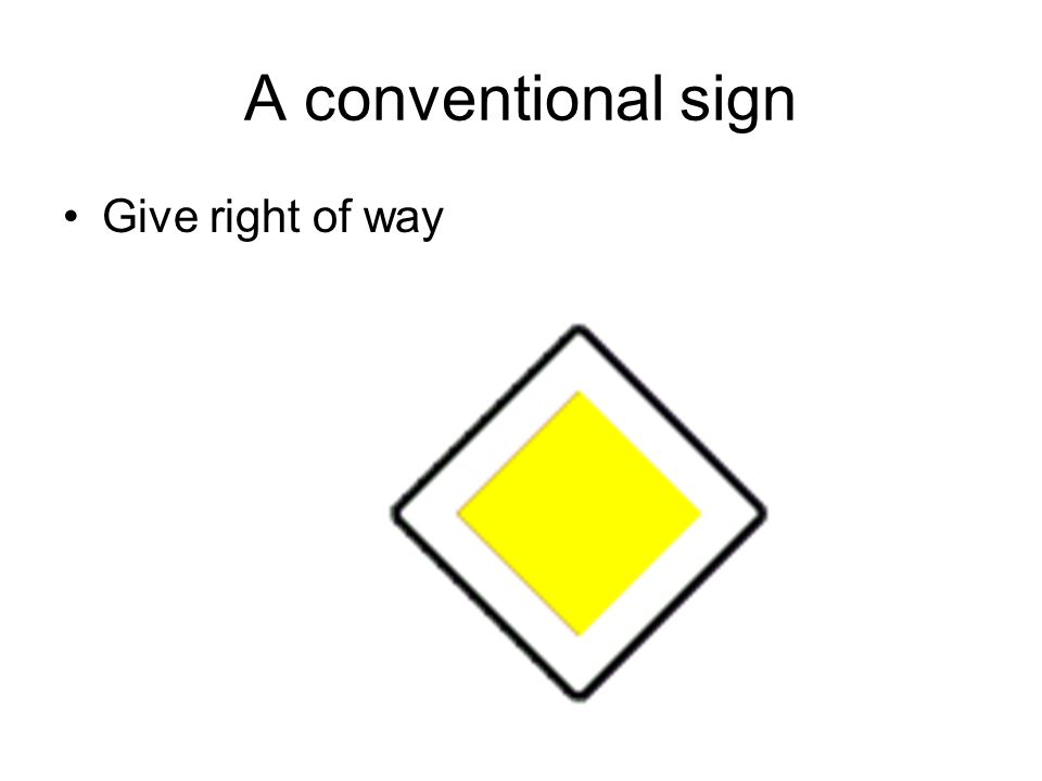 A conventional sign Give right of way