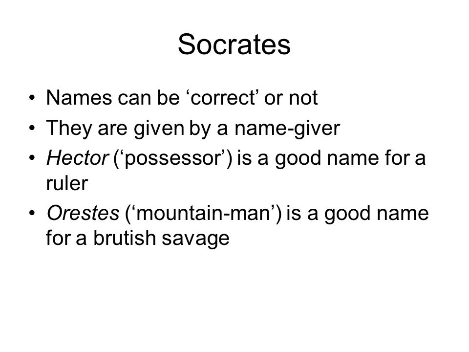 Socrates Names can be 'correct' or not They are given by a name-giver