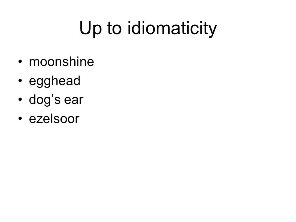 Up to idiomaticity moonshine egghead dog's ear ezelsoor