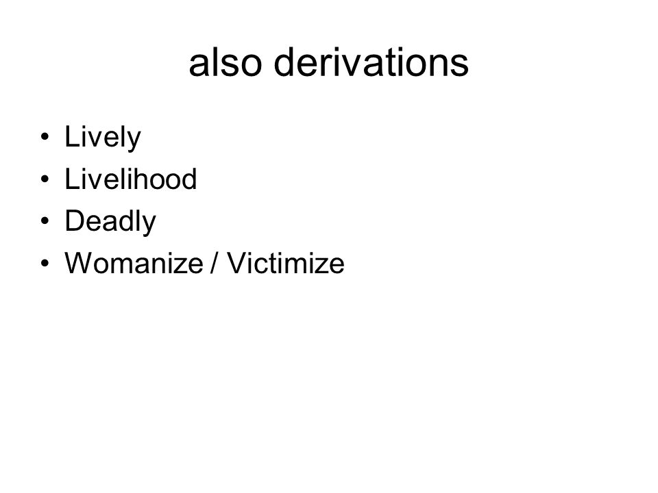 also derivations Lively Livelihood Deadly Womanize / Victimize