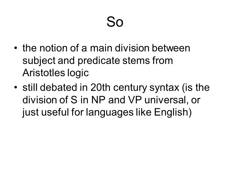 So the notion of a main division between subject and predicate stems from Aristotles logic.