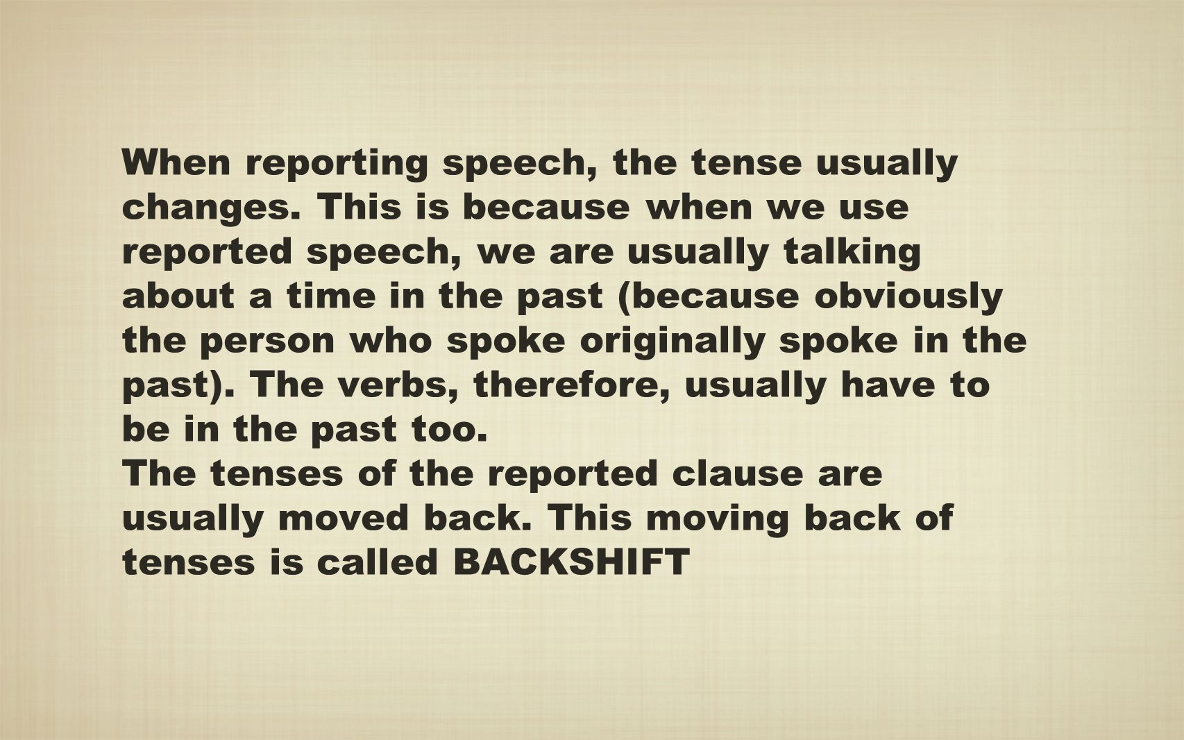 When reporting speech, the tense usually changes