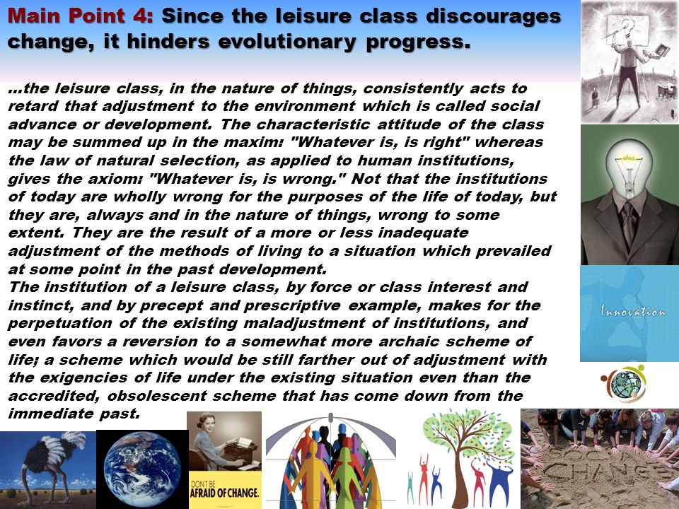 Main Point 4: Since the leisure class discourages change, it hinders evolutionary progress.