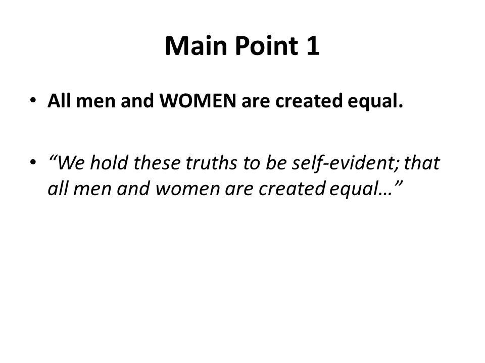 Main Point 1 All men and WOMEN are created equal.