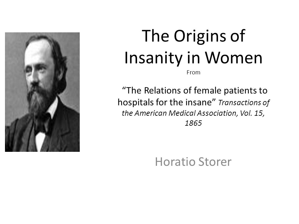The Origins of Insanity in Women From The Relations of female patients to hospitals for the insane Transactions of the American Medical Association, Vol. 15, 1865