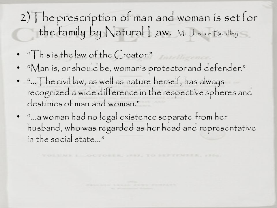 2)The prescription of man and woman is set for the family by Natural Law. Mr. Justice Bradley