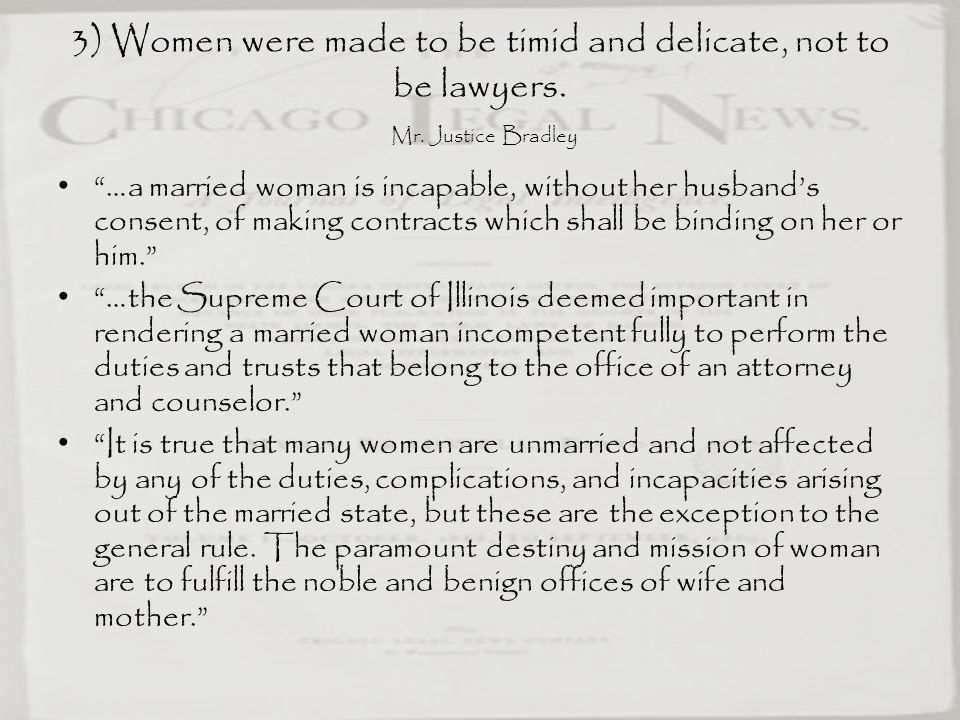 3) Women were made to be timid and delicate, not to be lawyers. Mr