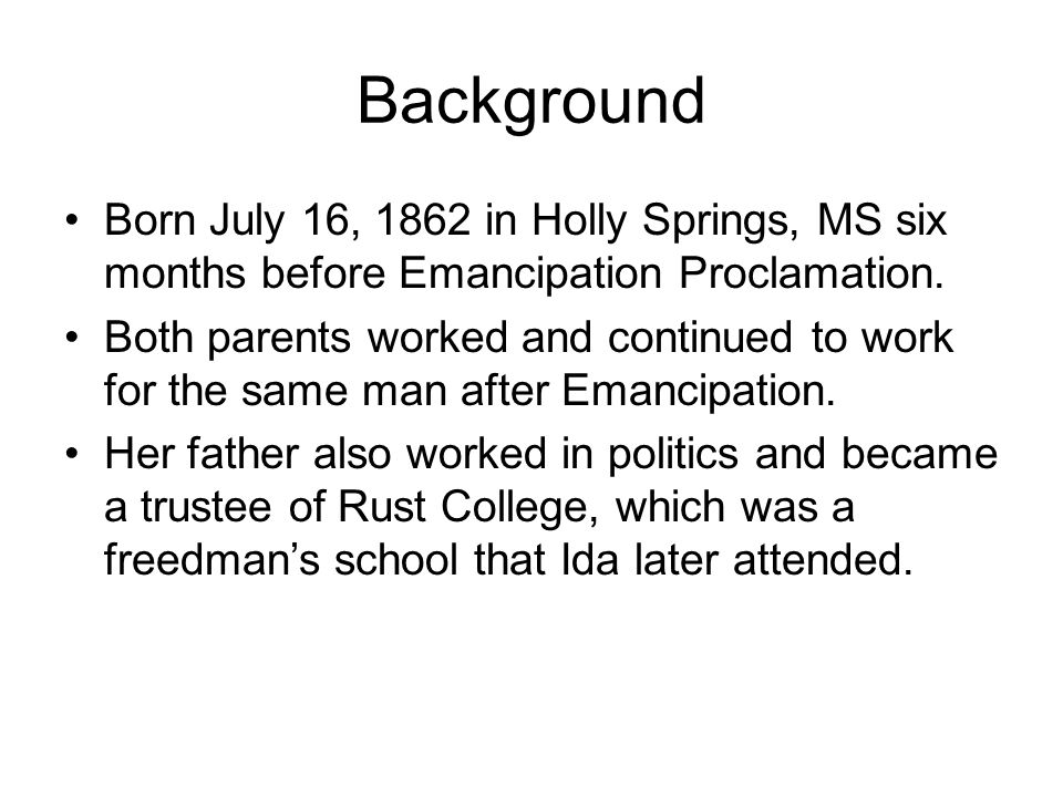 Background Born July 16, 1862 in Holly Springs, MS six months before Emancipation Proclamation.