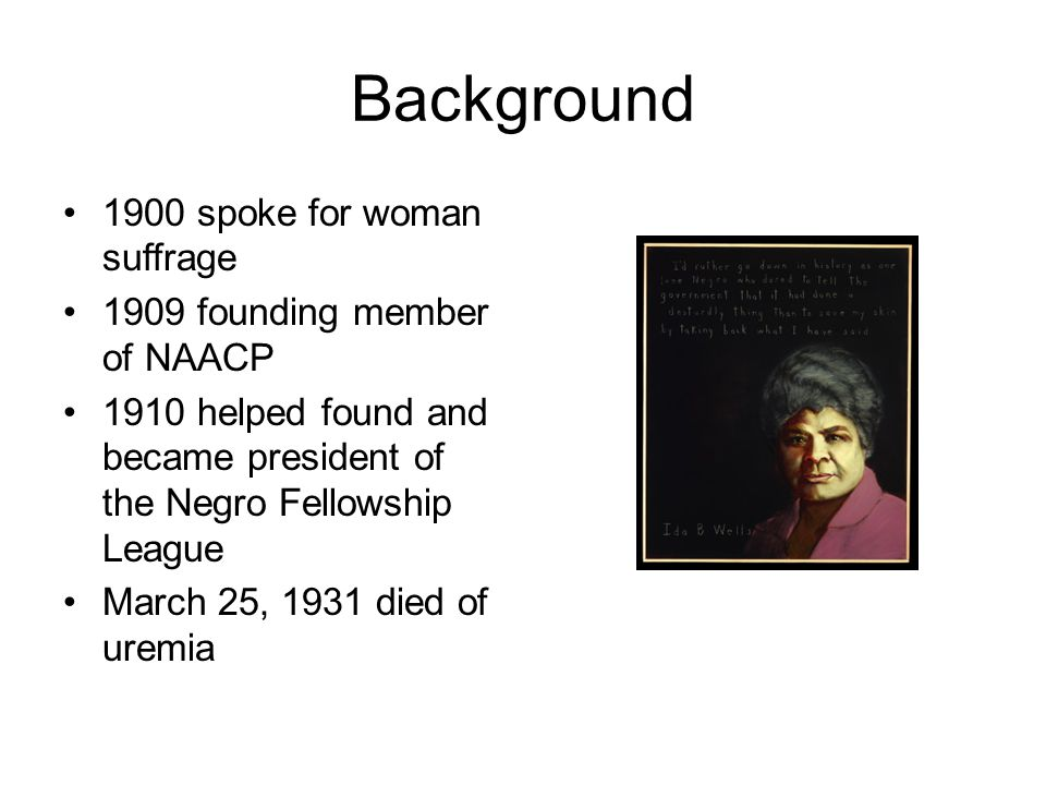 Background 1900 spoke for woman suffrage 1909 founding member of NAACP