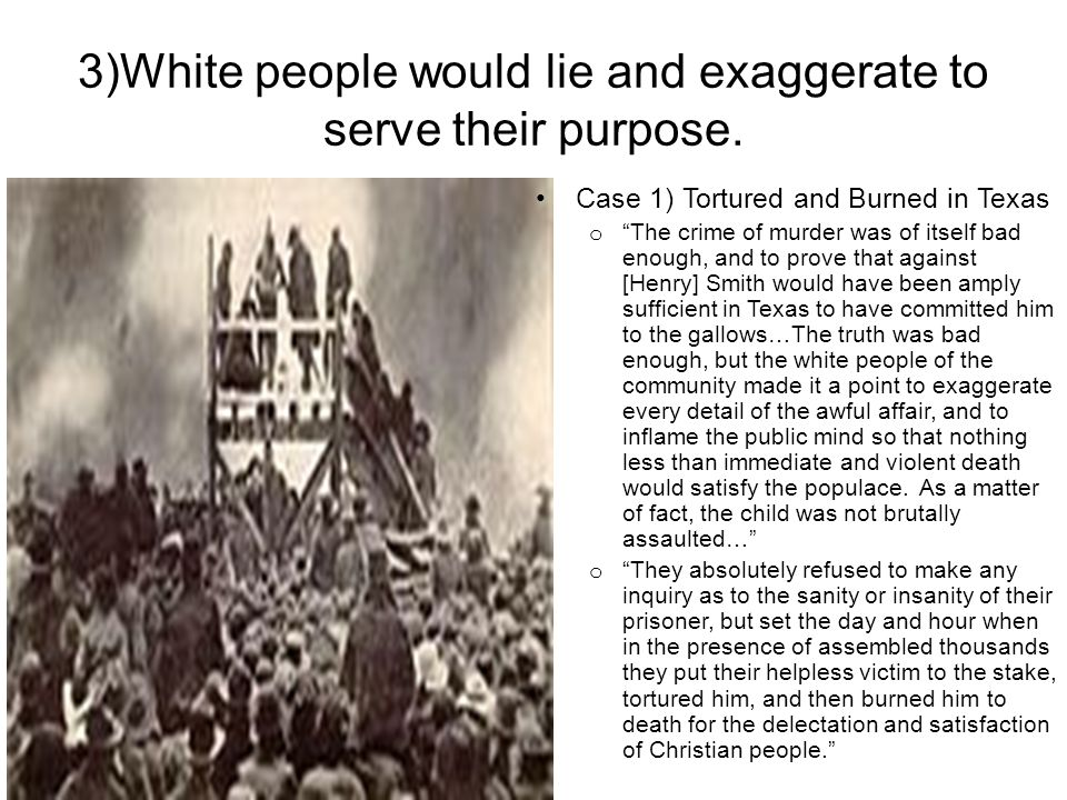 3)White people would lie and exaggerate to serve their purpose.