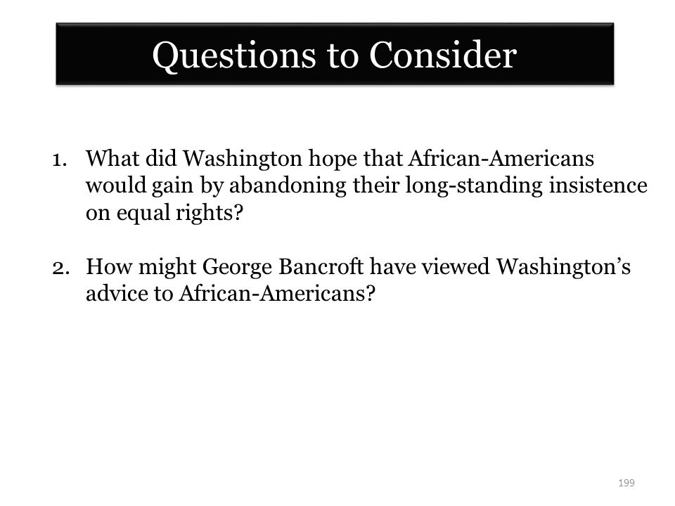 Questions to Consider What did Washington hope that African-Americans would gain by abandoning their long-standing insistence on equal rights