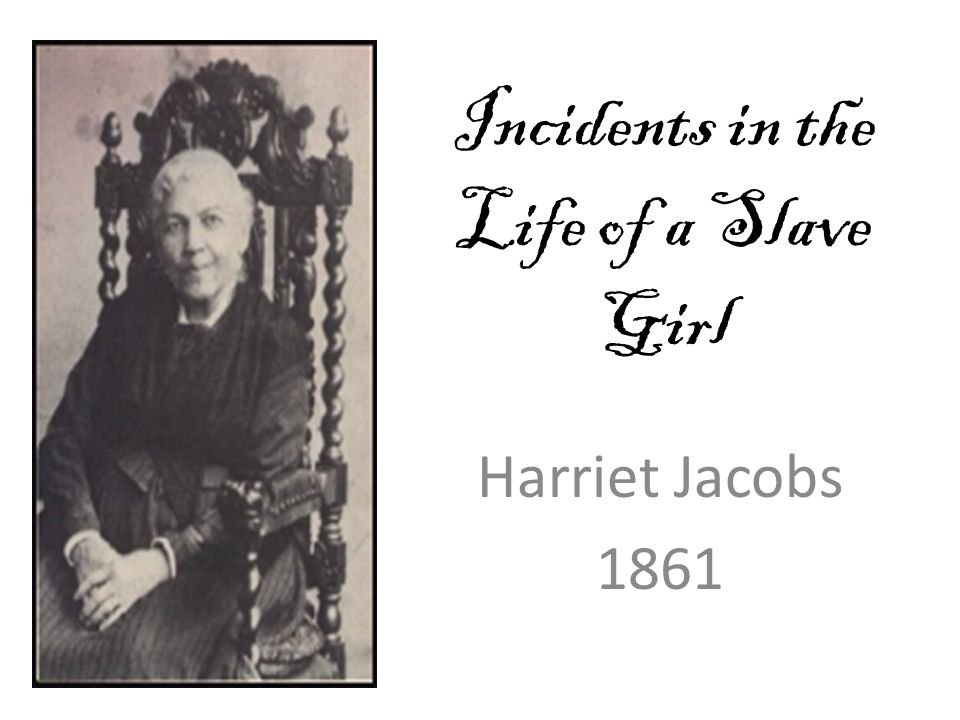 an analysis of slavery in incidents in the life of a slave girl by harriet jacobs Baumgartner-incidents in the life of a slave girl throughout her life, harriet  jacobs embraced the twin vocations of  african american slaves as merely  property,  and thus inferior  the first part of this paper offers thus a textual  analysis.