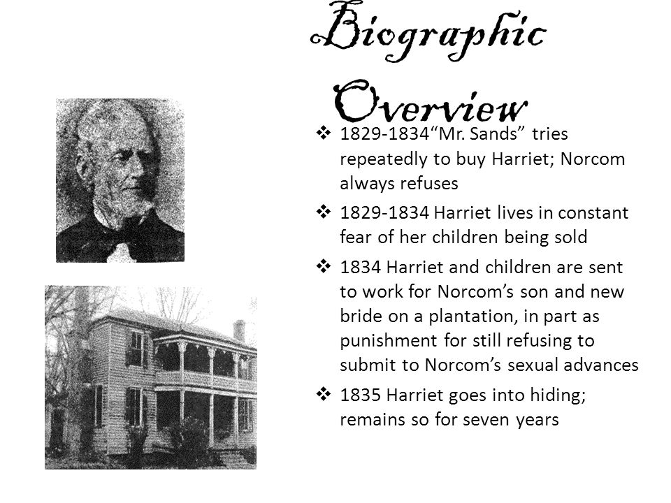 Biographic Overview 1829-1834 Mr. Sands tries repeatedly to buy Harriet; Norcom always refuses.