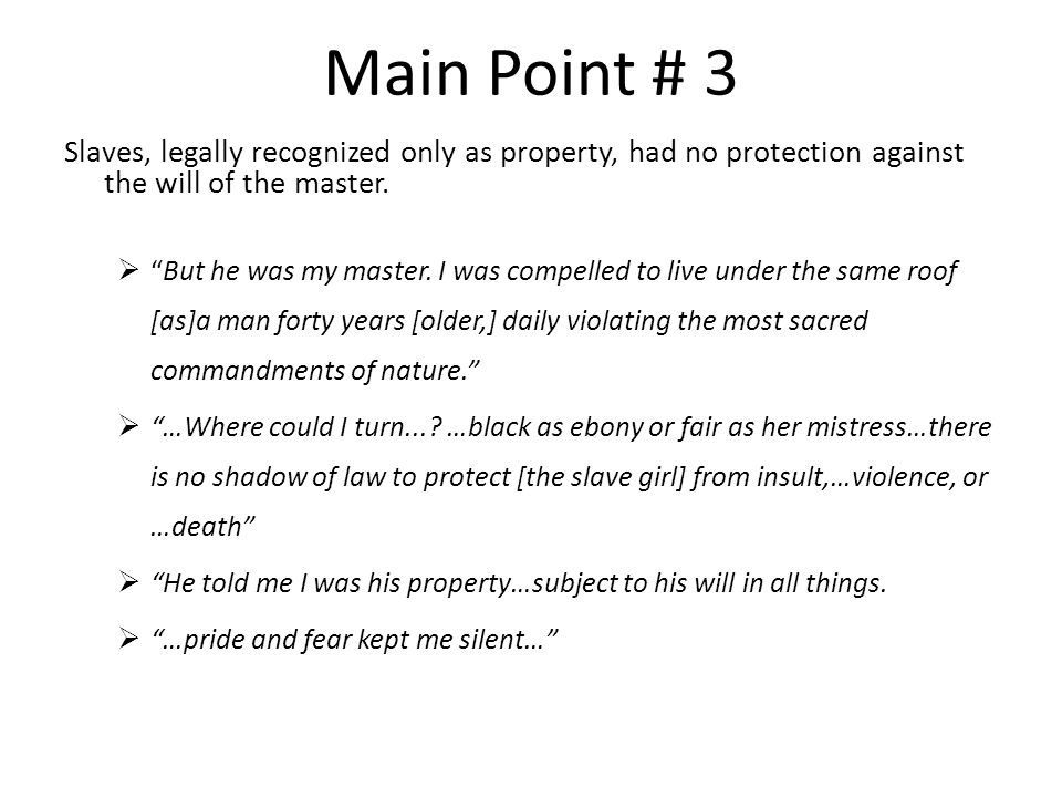 Main Point # 3 Slaves, legally recognized only as property, had no protection against the will of the master.