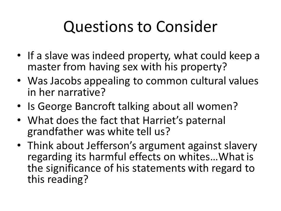 Questions to Consider If a slave was indeed property, what could keep a master from having sex with his property