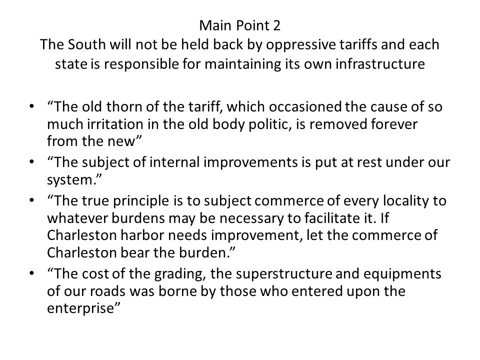 Main Point 2 The South will not be held back by oppressive tariffs and each state is responsible for maintaining its own infrastructure