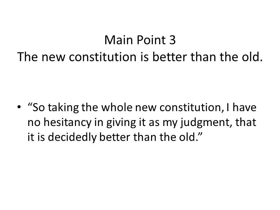 Main Point 3 The new constitution is better than the old.