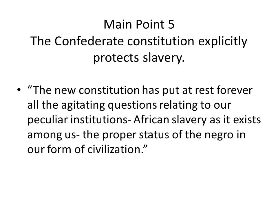 Main Point 5 The Confederate constitution explicitly protects slavery.