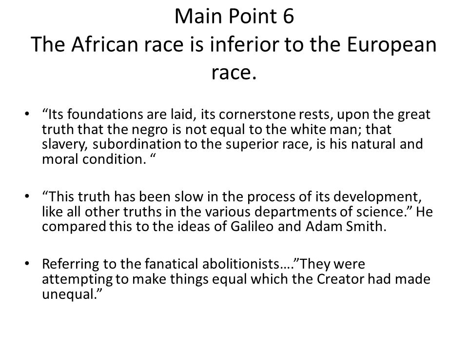 Main Point 6 The African race is inferior to the European race.