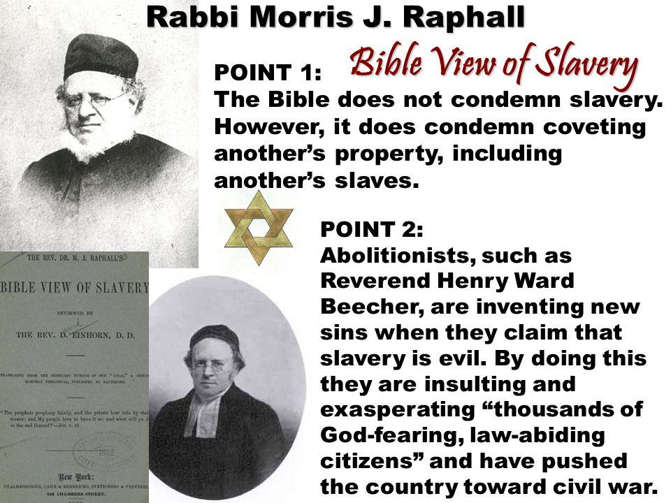 Bible View of Slavery Rabbi Morris J. Raphall POINT 1: