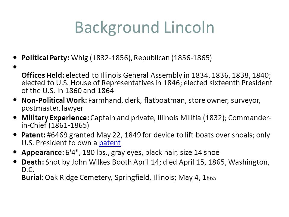 Background Lincoln Political Party: Whig (1832-1856), Republican (1856-1865)