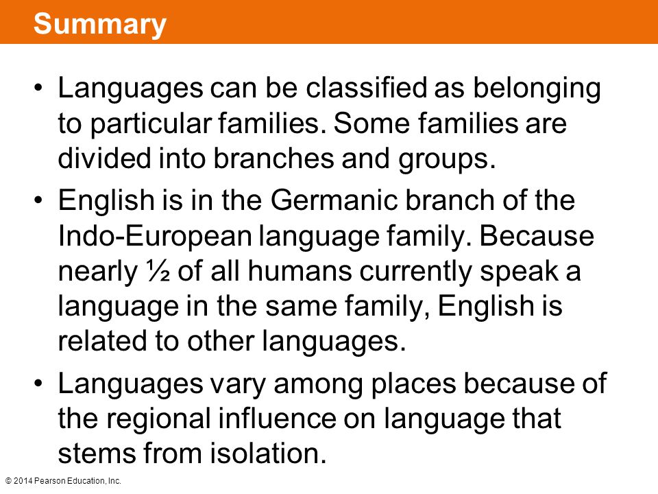Summary Languages can be classified as belonging to particular families. Some families are divided into branches and groups.