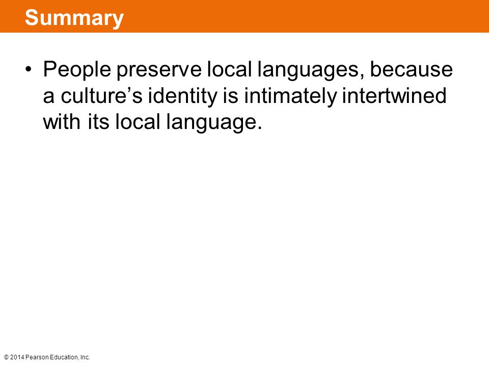 Summary People preserve local languages, because a culture's identity is intimately intertwined with its local language.
