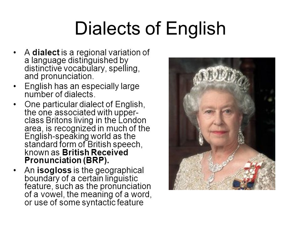 Dialects of English A dialect is a regional variation of a language distinguished by distinctive vocabulary, spelling, and pronunciation.