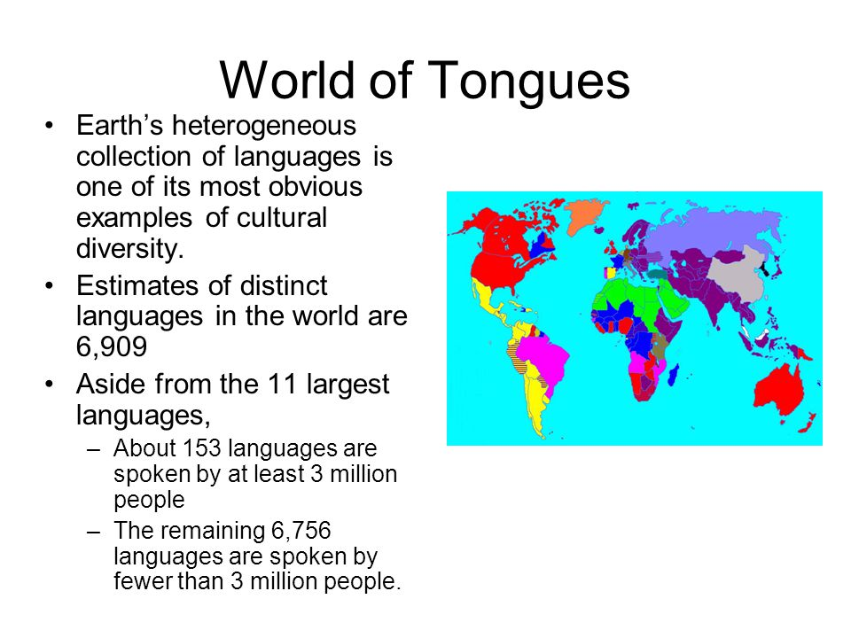 World of Tongues Earth's heterogeneous collection of languages is one of its most obvious examples of cultural diversity.