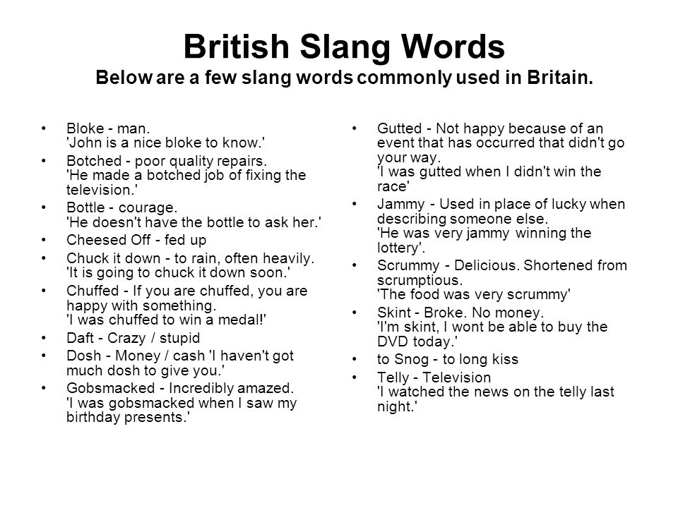 British Slang Words Below are a few slang words commonly used in Britain.