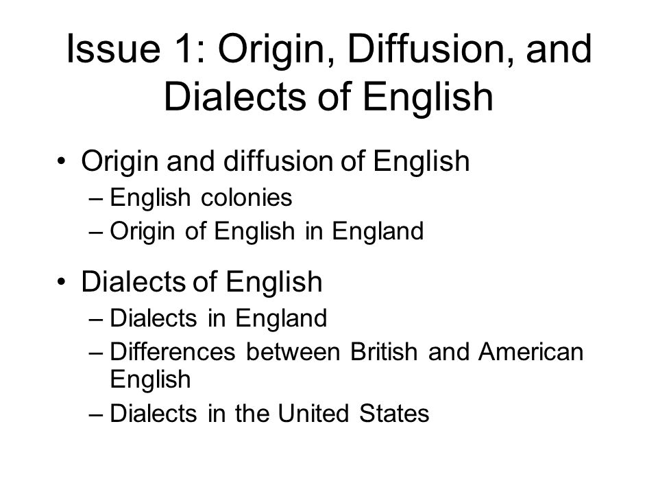 Issue 1: Origin, Diffusion, and Dialects of English