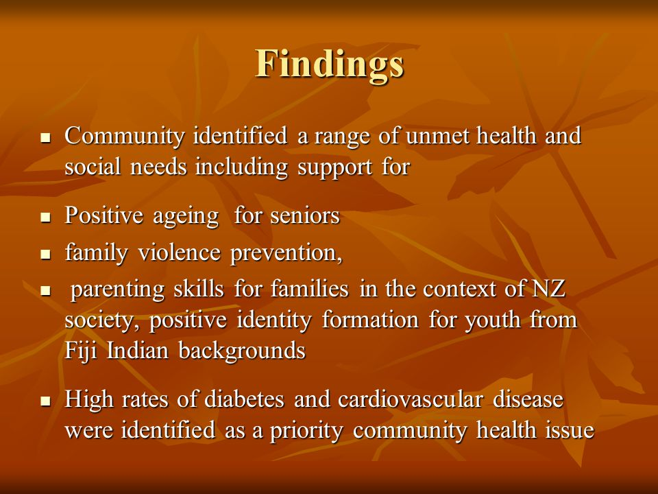 Findings Community identified a range of unmet health and social needs including support for. Positive ageing for seniors.
