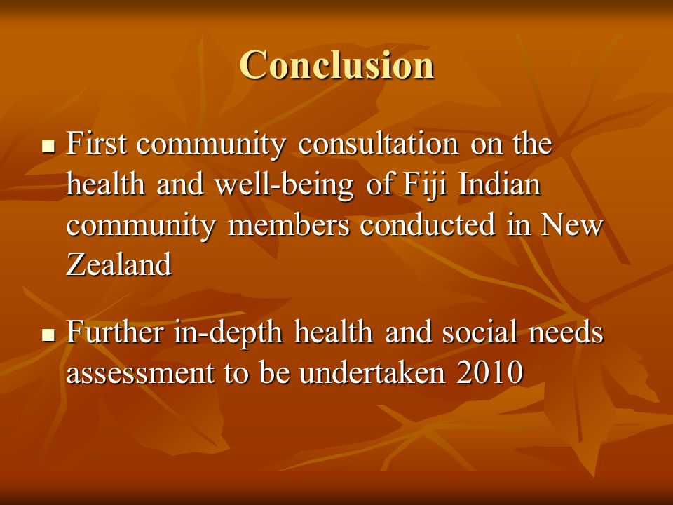 Conclusion First community consultation on the health and well-being of Fiji Indian community members conducted in New Zealand.