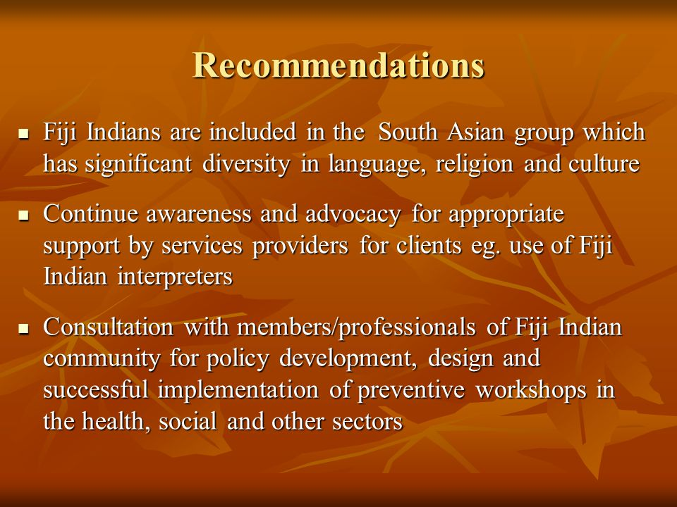 Recommendations Fiji Indians are included in the South Asian group which has significant diversity in language, religion and culture.