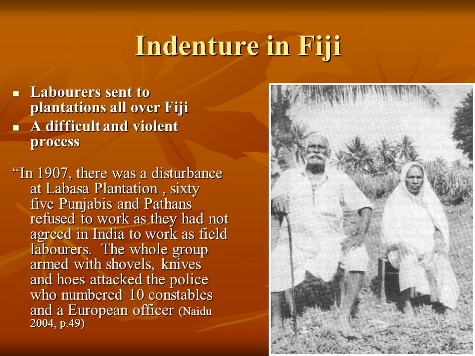 Indenture in Fiji Labourers sent to plantations all over Fiji