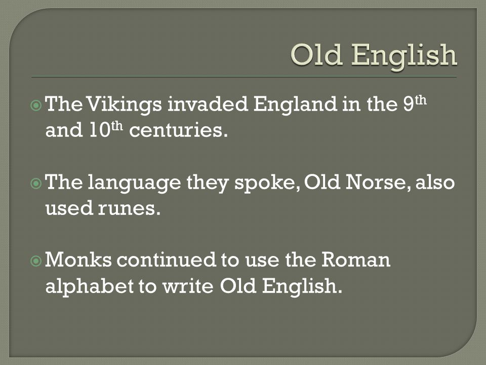 Old English The Vikings invaded England in the 9th and 10th centuries.
