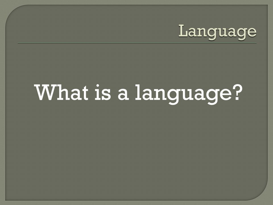 Language What is a language