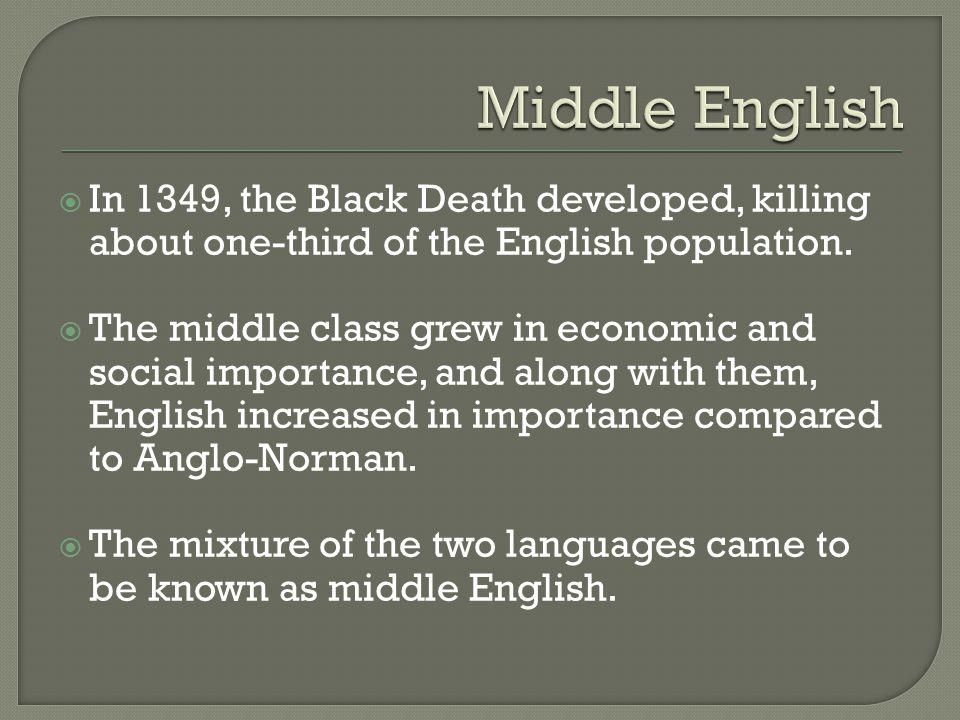 Middle English In 1349, the Black Death developed, killing about one-third of the English population.