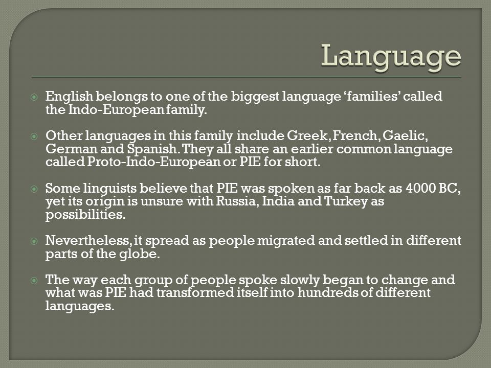 Language English belongs to one of the biggest language 'families' called the Indo-European family.