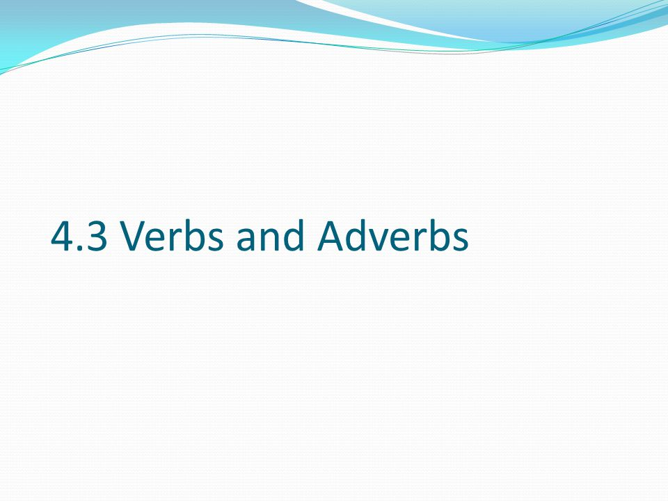 4.3 Verbs and Adverbs