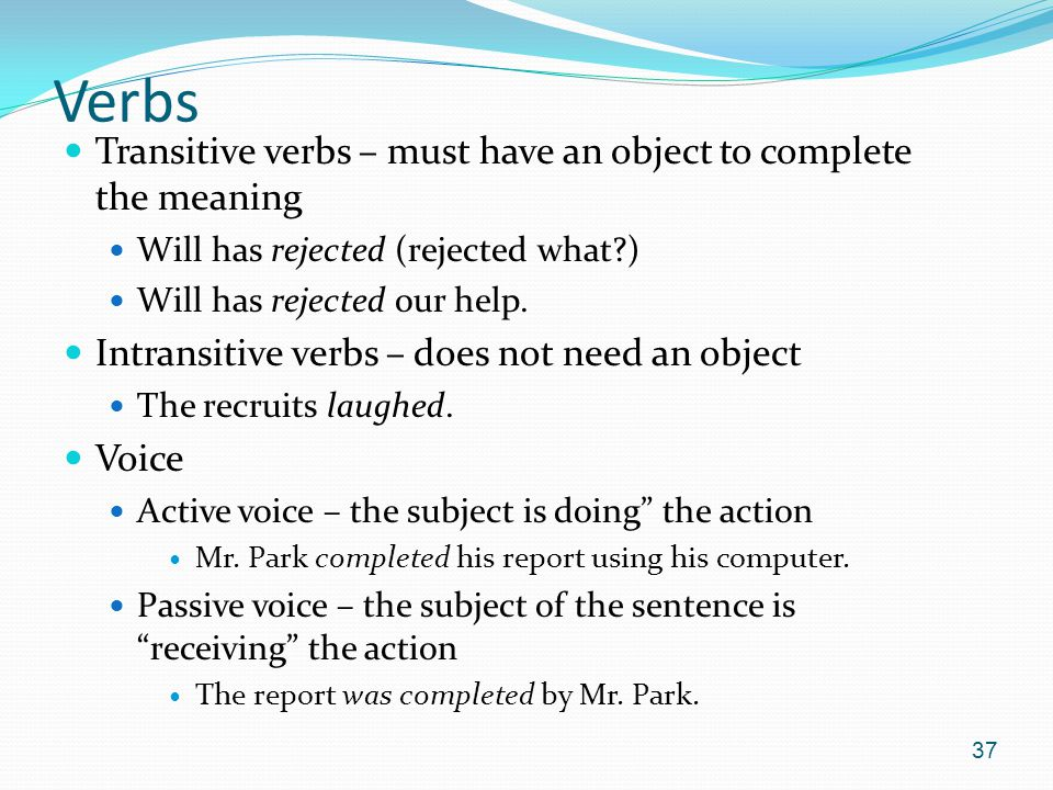 Verbs Transitive verbs – must have an object to complete the meaning