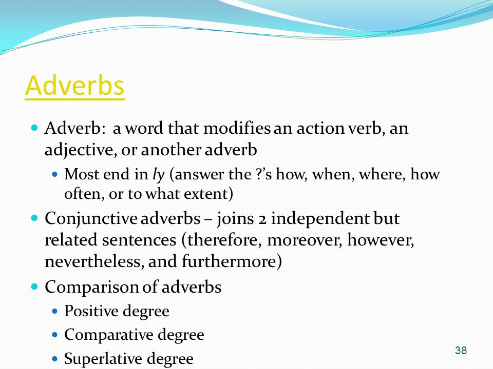 Adverbs Adverb: a word that modifies an action verb, an adjective, or another adverb.