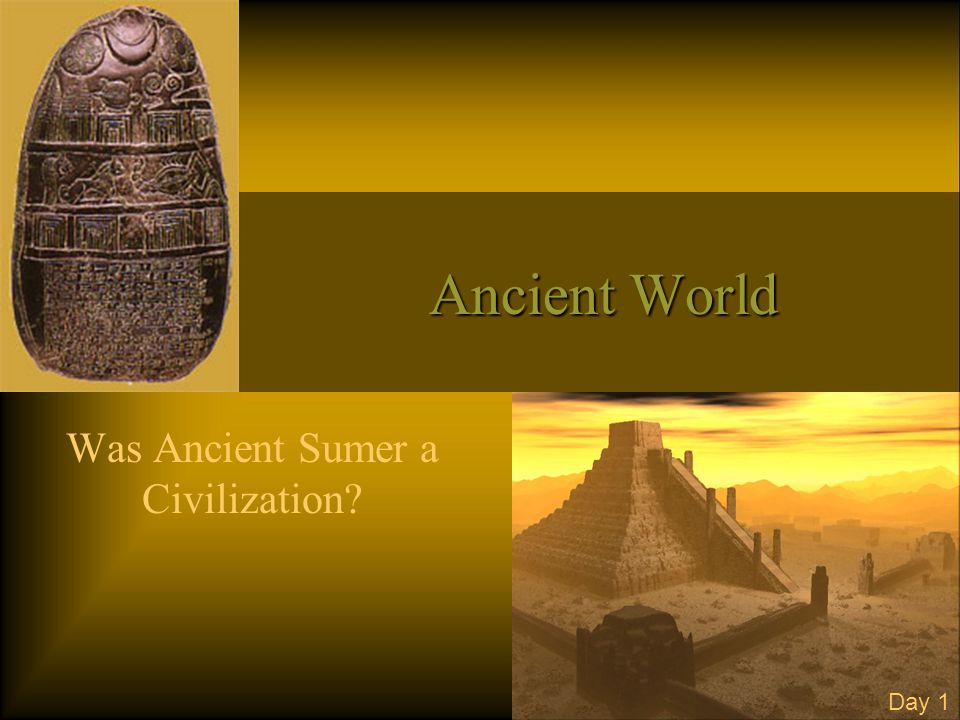 the culture and civilization in ancient sumeriababylon Later generations elaborated upon the mathematics and astronomy that the sumerians had originated (beret 113) almost every culture or ancient civilization has a flood story for example, in the old testament, there was a flood story that lasted forty days and forty nights in the sumerian civilization, there is a flood story as well.