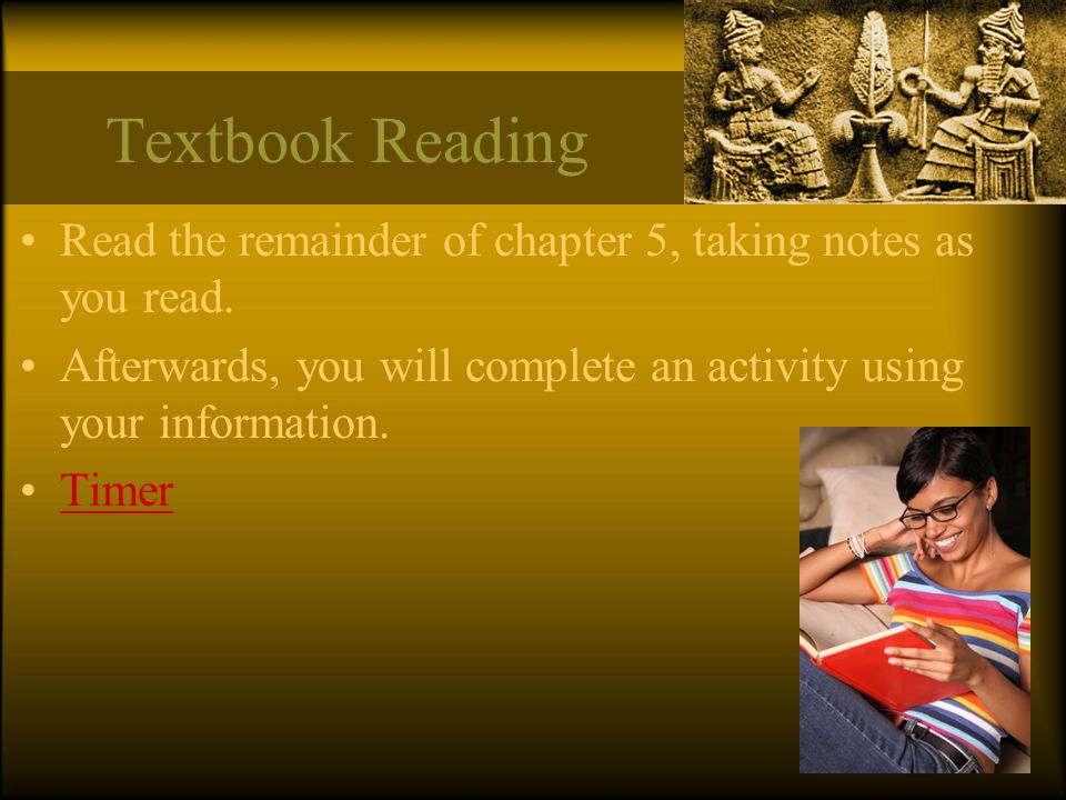 Textbook Reading Read the remainder of chapter 5, taking notes as you read. Afterwards, you will complete an activity using your information.