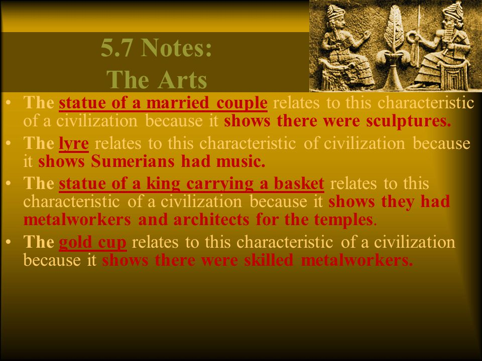 5.7 Notes: The Arts The statue of a married couple relates to this characteristic of a civilization because it shows there were sculptures.