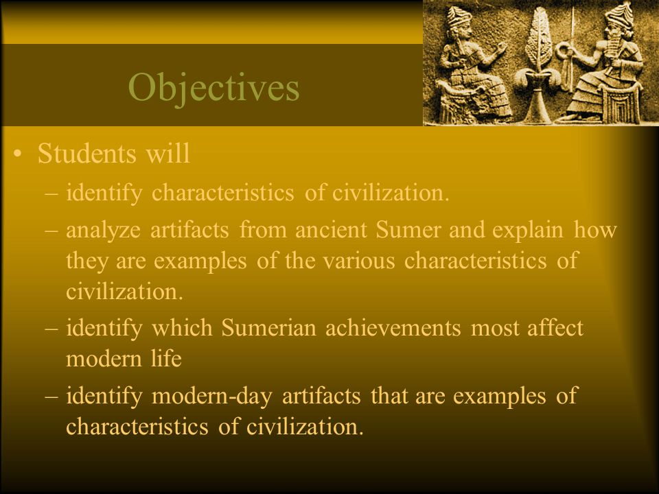 Objectives Students will identify characteristics of civilization.