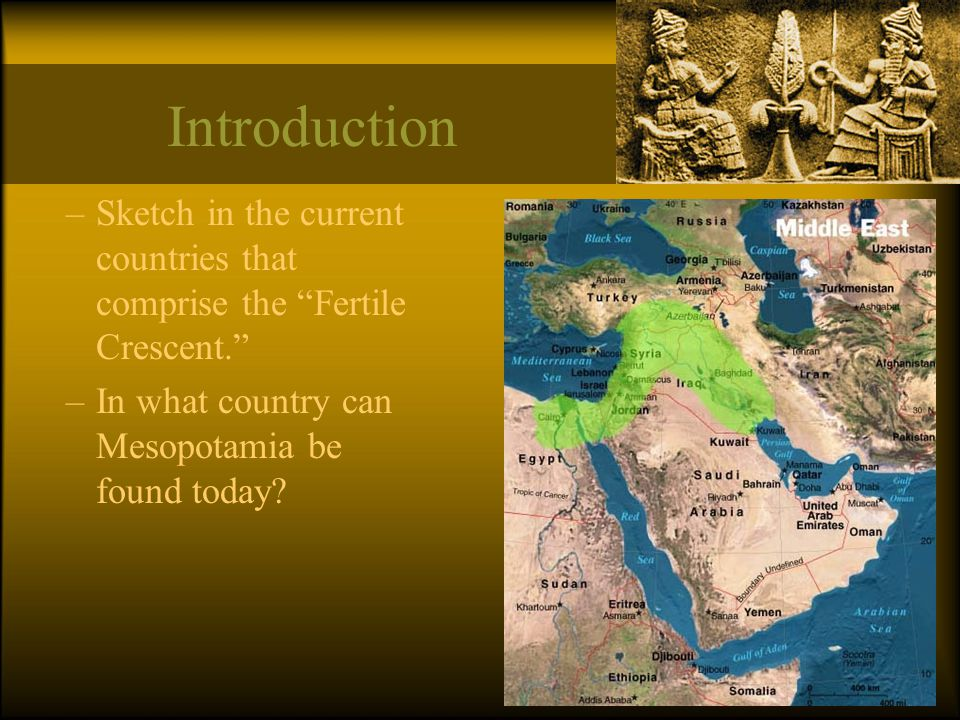 Introduction Sketch in the current countries that comprise the Fertile Crescent. In what country can Mesopotamia be found today